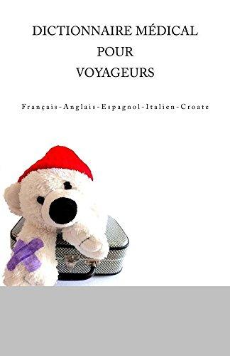 Dictionnaire Médical pour Voyageurs: Français-Anglais-Espagnol-Italien-Croate