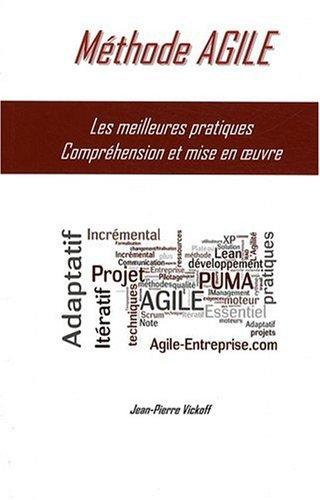 Méthode AGILE Les meilleures pratiques Compréhension et mise en oeuvre par Jean-Pierre Vickoff