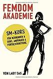 Femdom Akademie - SM Kurs für Herrinnen & Subs, Anfänger & Fortgeschrittene - Lady Sas