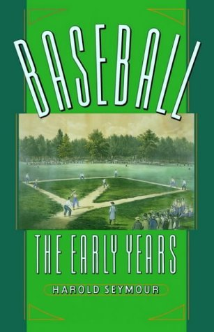 Baseball: The Early Years: The Early Years Vol 1 (Oxford Paperbacks) by Harold Seymour (13-Jul-1989) Paperback