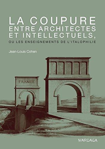 La coupure entre architectes et intellectuels, ou les enseignements de l'Italophilie: Ouvrage de référence sur l'architecture