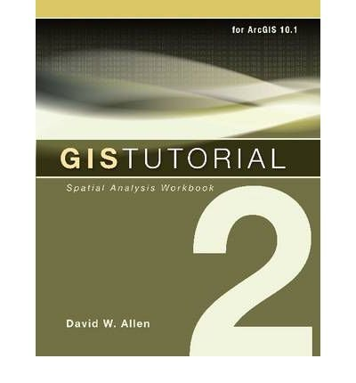 [( GIS Tutorial 2: Spatial Analysis Workbook (GIS Tutorial) - IPS By Allen, David W ( Author ) Paperback Jan - 2013)] Paperback