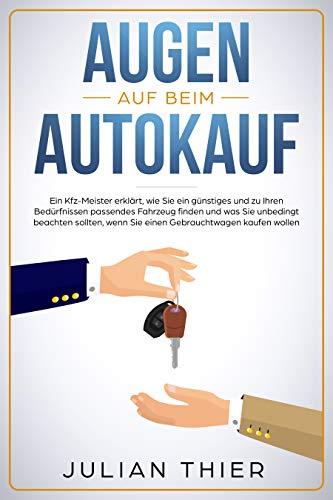 auf: Ein Kfz-Meister erklärt, wie Sie ein günstiges und zu Ihren Bedürfnissen passendes Fahrzeug finden und was Sie beachten sollten, wenn Sie einen Gebrauchtwagen kaufen wollen ()