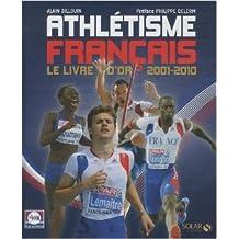 Athlétisme français : Le livre d'or 2001-2010 de Alain Billouin,Philippe Delerm (Préface) ( 3 mars 2011 )