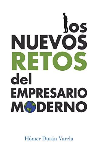 Los Nuevos Retos Del Empresario Moderno por Hómer Durán Varela
