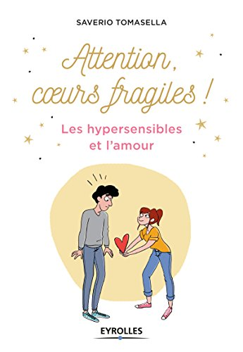 Attention, coeurs fragiles !: Les hypersensibles et l'amour