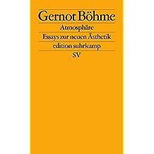Atmosphäre: Essays zur neuen Ästhetik (edition suhrkamp)