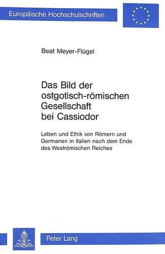 sch-römischen Gesellschaft bei Cassiodor (Europäische Hochschulschriften / European University Studies / Publications ... Histoire et sciences auxiliaires, Band 533) ()