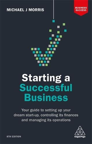 Starting a Successful Business: Your Guide to Setting Up Your Dream Start-up, Controlling its Finances and Managing its Operations (Business Success)