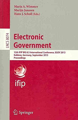 [(Electronic Government : 12th IFIP WG 8.5 International Conference, EGOV 2013, Koblenz, Germany, September 16-19, 2013, Proceedings)] [Edited by Maria A. Wimmer ] published on (August, 2013)