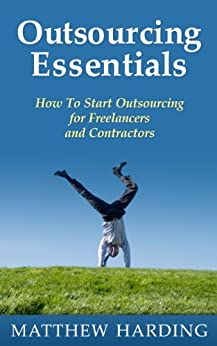 Outsourcing Essentials: How to Start Outsourcing for Freelancers and Contractors by [Harding, Matthew]