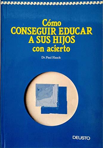 Como conseguir educar a sus hijos con acierto por Paul Hauck