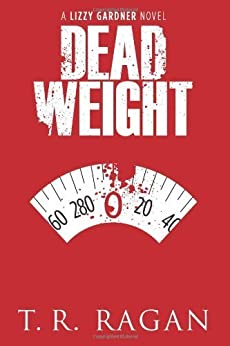Dead Weight (Lizzy Gardner Series, Book 2) von [Ragan, T.R.]