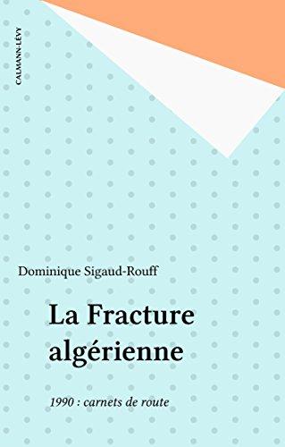 La Fracture algérienne: 1990 : carnets de route pdf epub