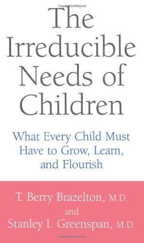 [The Irreducible Needs of Children: What Every Child Must Have to Grow, Learn and Flourish] (By: T. Berry Brazelton) [published: August, 2001]