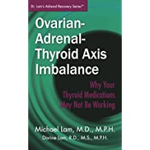 Ovarian-Adrenal-Thyroid Axis Imbalance: Why Your Thyroid Medications May Not Be Working (Dr. Lam's Adrenal Recovery Series) (English Edition)