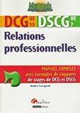 Telecharger Livres Relations professionnelles DCG 13 DSCG 7 Manuel complet avec exemples de rapports de stages de DCG et DSCG (PDF,EPUB,MOBI) gratuits en Francaise