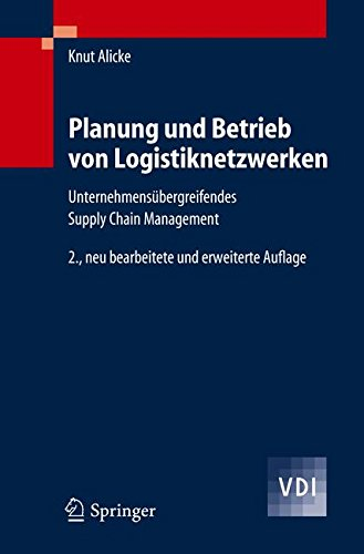 Planung und Betrieb von Logistiknetzwerken: Unternehmensübergreifendes Supply Chain Management (VDI-Buch) (German Edition): Unternehmensubergreifendes Supply Chain Management