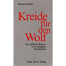 Kreide für den Wolf. Die tödliche Illusion vom besiegten Sozialismus