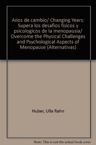A?os de cambio/ Changing Years: Supera los desafios fisicos y psicologicos de la menopausia/ Overcome the Physical Challenges and Psychological Aspects of Menopause (Alternativas) (Spanish Edition) by Huber, Ulla Rahn (2005) Paperback