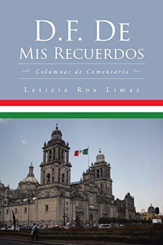 D.F. De Mis Recuerdos: Columnas De Comentario por Leticia Roa Limas