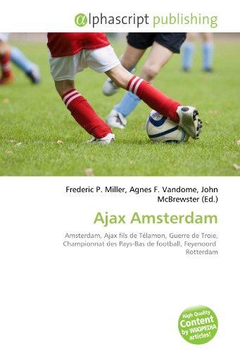 Ajax Amsterdam: Amsterdam, Ajax fils de Télamon, Guerre de Troie, Championnat des Pays-Bas de football, Feyenoord Rotterdam