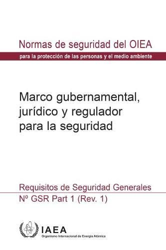 Governmental, Legal and Regulatory Framework for Safety: General Safety Requirements (Coleccion de normas de seguridad) por IAEA