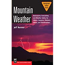 Mountain Weather: Backcountry Forecasting and Weather Safety for Hikers, Campers, Climbers, Skiers, and Snowboarders: Backcountry Forecasting and ... Snowboarders (Mountaineers Outdoor Basics)