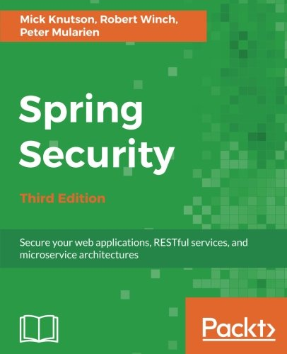Spring Security - Third Edition: Secure your web applications, RESTful services, and microservice architectures