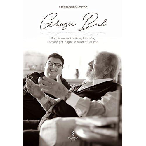 Grazie Bud. Bud Spencer Tra Fede, Filosofia, L'amore Per Napoli E Racconti Di Vita