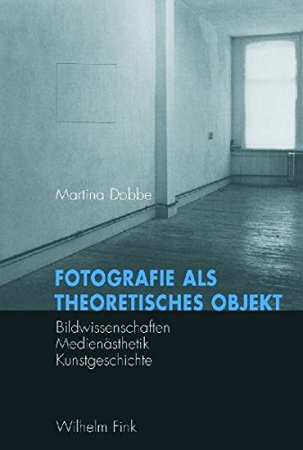 Fotografie als theoretisches Objekt: Bildwissenschaften - Medienästhetik - Kunstgeschichte