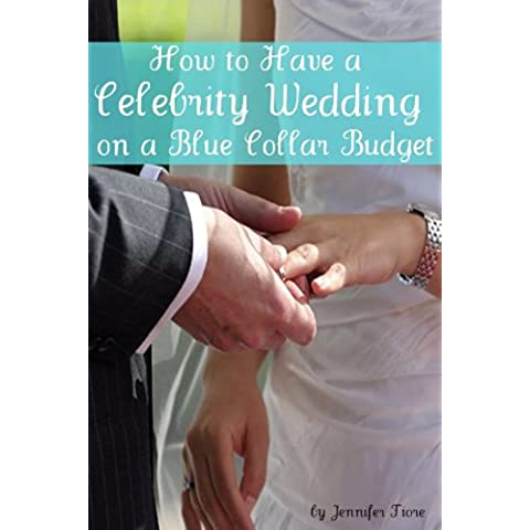 How to Have a Celebrity Wedding on a Blue Collar Budget: A Look at Twenty Celebrity Weddings That You Can Also Have on a Budget! (English Edition)