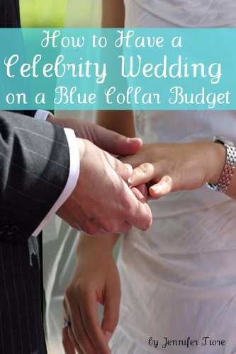 how-to-have-a-celebrity-wedding-on-a-blue-collar-budget-a-look-at-twenty-celebrity-weddings-that-you
