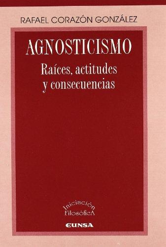 Agnosticismo: raíces, actitudes y consecuencias (Libros de iniciación filosófica) por Rafael Corazón