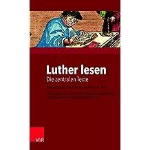 Luther lesen: Die zentralen Texte