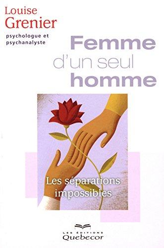 FEMME D'UN SEUL HOMME - LES SEPARATIONS IMPOSSIBLES