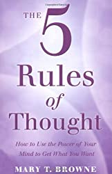 The 5 Rules of Thought: How to Use the Power of Your Mind to Get What You Want by Mary T. Browne (2008-07-07)