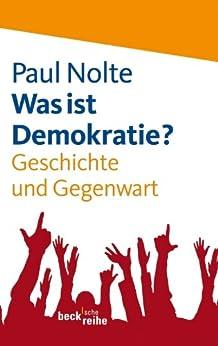 Was ist Demokratie?: Geschichte und Gegenwart (Beck'sche Reihe)