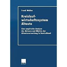 Kreislaufwirtschaftssystem Altauto. Eine empirische Analyse der Akteure und Märkte der Altautoverwertung in Deutschland (Wirtschaftswissenschaften)