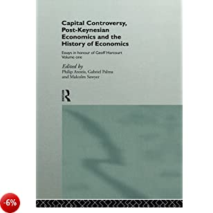 1: Capital Controversy, Post Keynesian Economics and the History of Economic Thought: Essays in Honour of Geoff Harcourt, Volume One