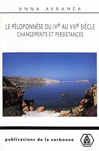 Le Péloponnèse du ive au viiie siècle: Changements et persistances (Byzantina Sorbonensia) par Anna Avraméa