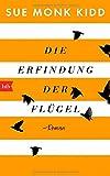 Die Erfindung der Flügel: Roman von Sue Monk Kidd