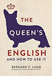 The Queen's English: And How to Use It by Bernard C. Lamb (2016-05-01)