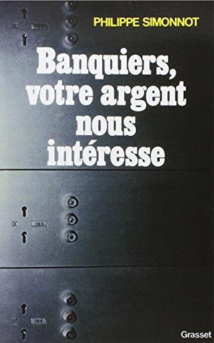 Banquiers, Votre Argent Nous Interesse par Simonnot Philippe