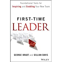 { FIRST-TIME LEADER: FOUNDATIONAL TOOLS FOR INSPIRING AND ENABLING YOUR NEW TEAM } By Bradt, George B ( Author ) [ Feb - 2014 ] [ Hardcover ]