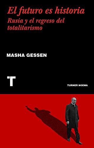 El futuro es historia: Rusia y el regreso del totalitarismo (Noema) por Masha Gessen