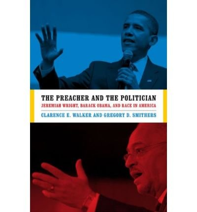 [( The Preacher and the Politician: Jeremiah Wright, Barack Obama, and Race in America )] [by: Clarence E. Walker] [Oct-2009]