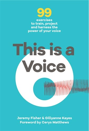 This is a Voice: 99 exercises to train, project and harness the power of your voice (Wellcome)