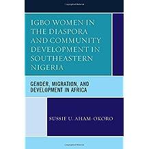 Igbo Women in the Diaspora and Community Development in Southeastern Nigeria: Gender, Migration, and Development in Africa