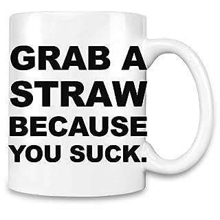 Ergreifen Sie einen Strohhalm, weil Sie Slogan saugen - Grab A Straw Because You Suck Slogan Unique Coffee Mug | 11Oz| High Quality Ceramic Cup| The Best Way To Surprise Everyone On Your Special Day|